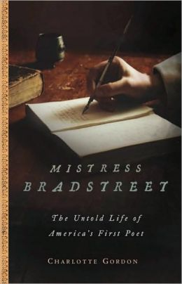 Mistress Bradstreet: The Untold Life of America's First Poet