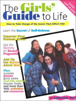 Girl's Guide to Life: How to Find Your Voice, Speak Your Mind and Have Fun Doing It