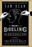 Book Cover Image. Title: The Tale of the Dueling Neurosurgeons:  The History of the Human Brain as Revealed by True Stories of Trauma, Madness, and Recovery, Author: Sam Kean