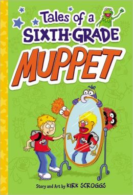 Tales of a Sixth-Grade Muppet (Tales of a Sixth-Grad Muppet Series #1)