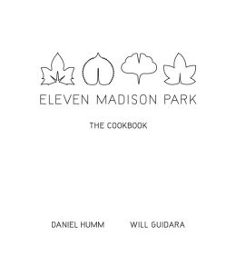 Eleven Madison Park: The Cookbook