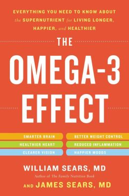 The Omega-3 Effect: Everything You Need to Know about the Super Nutrient for Living Longer, Happier, and Healthier