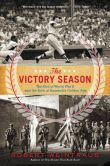Book Cover Image. Title: The Victory Season:  The End of World War II and the Birth of Baseball's Golden Age, Author: Robert Weintraub