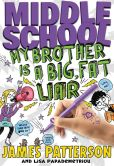 Book Cover Image. Title: Middle School:  My Brother Is a Big, Fat Liar, Author: James Patterson
