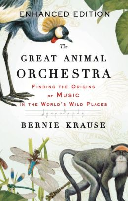 The Great Animal Orchestra: Finding the Origins of Music in the World's Wild Places (Enhanced Edition)