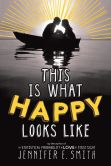 Book Cover Image. Title: This Is What Happy Looks Like, Author: Jennifer E. Smith