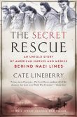 Book Cover Image. Title: The Secret Rescue:  An Untold Story of American Nurses and Medics Behind Nazi Lines, Author: Cate Lineberry