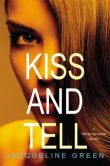 Book Cover Image. Title: Kiss and Tell, Author: Jacqueline Green