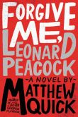 Book Cover Image. Title: Forgive Me, Leonard Peacock, Author: Matthew Quick