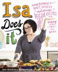 Book Cover Image. Title: Isa Does It:  Amazingly Easy, Wildly Delicious Vegan Recipes for Every Day of the Week, Author: Isa Chandra Moskowitz