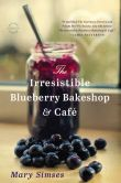 Book Cover Image. Title: The Irresistible Blueberry Bakeshop & Cafe, Author: Mary Simses