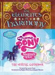 Book Cover Image. Title: My Little Pony:  The Elements of Harmony: The Friendship is Magic Official Handbook, Author: Hasbro