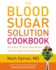 Book Cover Image. Title: The Blood Sugar Solution Cookbook:  More than175 Ultra-Tasty Recipes for Total Health and Weight Loss, Author: Mark Hyman