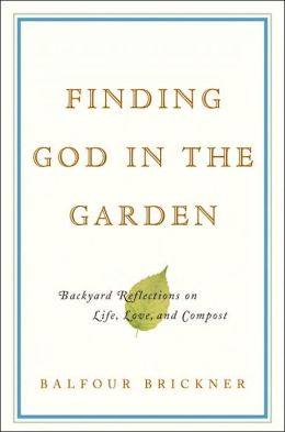 Finding God in the Garden: Backyard Reflections on Life, Love, and Compost