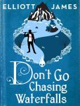 Book Cover Image. Title: Don't Go Chasing Waterfalls, Author: Elliott James
