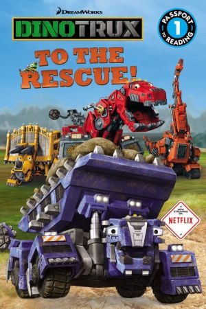 Dinotrux: To the Rescue!
