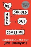 Book Cover Image. Title: We Should Hang Out Sometime:  Embarrassingly, a true story (Signed Book), Author: Josh Sundquist