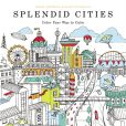 Book Cover Image. Title: Splendid Cities:  Color Your Way to Calm, Author: Rosie Goodwin