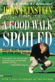 Book Cover Image. Title: A Good Walk Spoiled:  Days and Nights on the PGA Tour, Author: John Feinstein