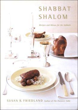 Shabbat Shalom: Recipes and Menus for the Sabbath