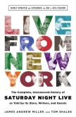 Book Cover Image. Title: Live From New York:  The Complete, Uncensored History of Saturday Night Live as Told by Its Stars, Writers, and Guests, Author: James Andrew Miller