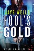 Book Cover Image. Title: Fool's Gold:  A Sabina Kane Novella, Author: Jaye Wells