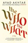 Book Cover Image. Title: The Who & The What:  A Play, Author: Ayad Akhtar