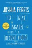Book Cover Image. Title: To Rise Again at a Decent Hour, Author: Joshua Ferris