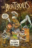 Book Cover Image. Title: The Boxtrolls:  A Novel, Author: Elizabeth Cody Kimmel