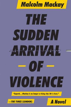 The Sudden Arrival of Violence (Glasgow Trilogy #3)