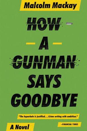 How a Gunman Says Goodbye (Glasgow Trilogy #2)