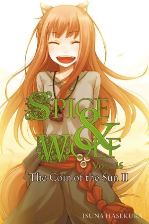 Spice and Wolf, Vol. 16: The Coin of the Sun II
