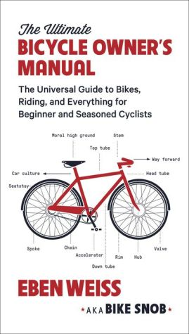 The Ultimate Bicycle Owner's Manual: The Universal Guide to Bikes, Riding, and Everything for Beginner and Seasoned Cyclists