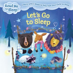 Let's Go to Sleep: A Story with Five Steps to Help Ease Your Child to Sleep