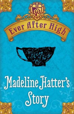 Ever After High: Madeline Hatter's Story