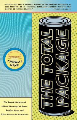 The Total Package: The Secret History and Hidden Meanings of Boxes, Bottles, Cans and Other Persuasive Containers