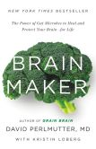 Book Cover Image. Title: Brain Maker:  The Power of Gut Microbes to Heal and Protect Your Brain-for Life, Author: David Perlmutter