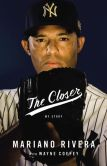 Book Cover Image. Title: The Closer, Author: Mariano Rivera