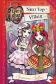 Book Cover Image. Title: Ever After High:  Next Top Villain, Author: Suzanne Selfors