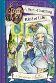 Book Cover Image. Title: Ever After High:  A Semi-Charming Kind of Life, Author: Suzanne Selfors