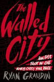Book Cover Image. Title: The Walled City, Author: Ryan Graudin