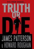 Book Cover Image. Title: Truth or Die, Author: James Patterson