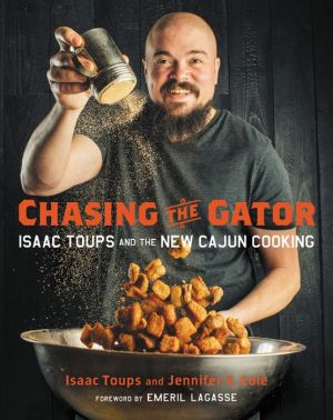 Book Chasing the Gator: Isaac Toups and the New Cajun Cooking
