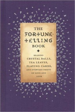 Fortune-Telling Book: Reading Crystal Balls, Tea Leaves, Playing Cards, and Everyday Omens of Love and Luck