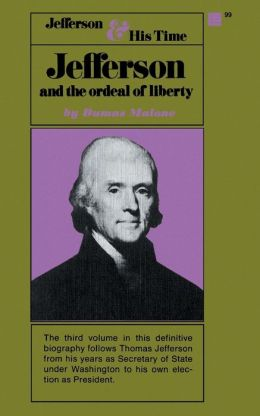 Jefferson and the Ordeal of Liberty: Jefferson and His Time, Volume 3