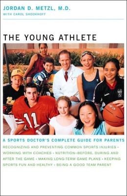 Young Athlete: A Sports Doctor's Complete Guide for Parents