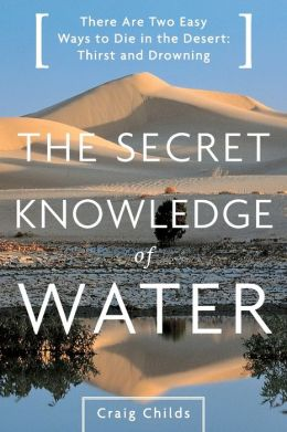The Secret Knowledge of Water: There Are Two Easy Ways to Die in the Desert: Thirst and Drowning