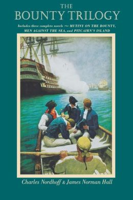 The Bounty Trilogy: Comprising the Three Volumes, Mutiny on the Bounty, Men against the Sea and Pitcairn's Island