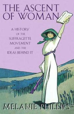 The Ascent of Woman: A History of the Suffragette Movement