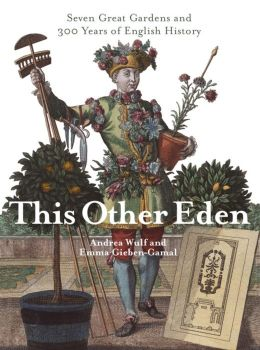 This Other Eden: Seven Great Gardens and 300 Years of English History